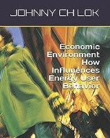 Economic Environment How Influnences Energy User Behavior