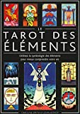 Le Tarot des éléments - Utilisez la symbologie des éléments pour mieux comprendre votre vie