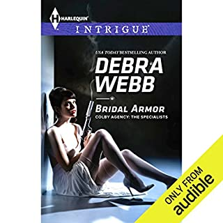 Bridal Armor     Colby Agency: The Specialists, Book 1              By:                                                                                                                                 Debra Webb                               Narrated by:                                                                                                                                 Loretta Rawlins                      Length: 6 hrs and 25 mins     10 ratings     Overall 3.8