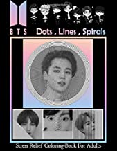 BTS - Dots Lines Spirals Coloring Book - stress relief coloring book for adults: 방탄소년단 for ARMY and KPOP Lovers, Jin, RM, JHope, Suga, Jimin, V, and Jungkook, Love Yourself