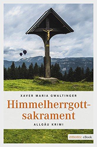 Himmelherrgottsakrament Allgäu Krimi (Emil Bär)