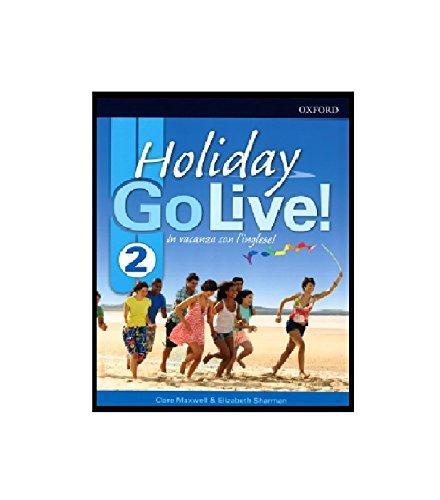 Go live holiday. Student book. Per la Scuola media. Con espansione online. : Go live holiday. Student book. Per la Scuola media. Con ... Student's Book .Volume 2 [Lingua inglese]
