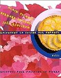 A. Ducasse, B. Loiseau, J. Robuchon racontent la cuisine aux enfants - Recettes pour Faustine et Pierre