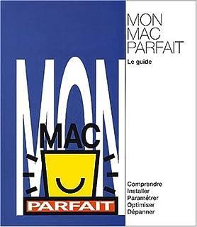 Mon Mac parfait. Le guide