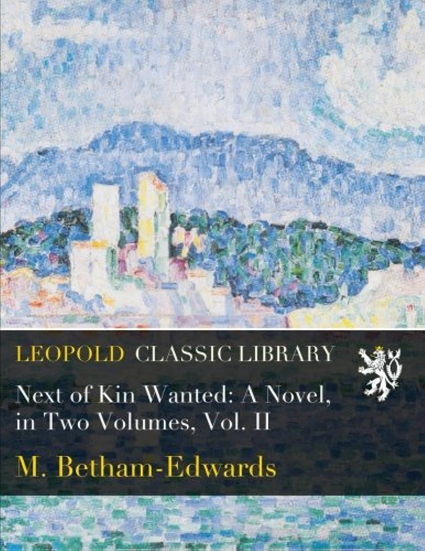 出席樫の木美徳Next of Kin Wanted: A Novel, in Two Volumes, Vol. II