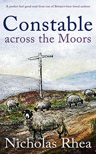 CONSTABLE ACROSS THE MOORS a perfect feel-good read from one of Britain's best-loved authors (Constable Nick Mystery Book 4)