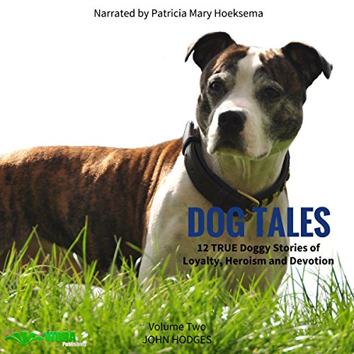 Dog Tales: 12 True Dog Stories of Loyalty, Heroism and Devotion, Volume 2 audiobook cover art