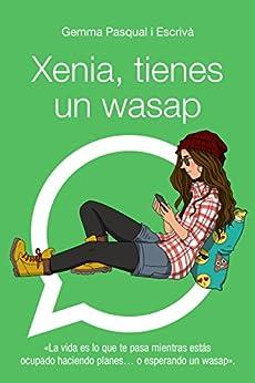 Xenia, tienes un wasap: Xenia, 1 (LITERATURA JUVENIL - Narrativa juvenil) de [Gemma Pasqual i Escrivá]