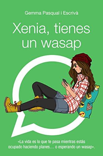 Xenia, tienes un wasap: Xenia, 1 (LITERATURA JUVENIL (a partir de 12 años) - Narrativa juvenil)