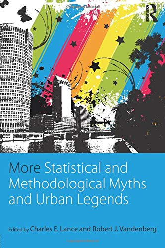 More Statistical and Methodological Myths and Urban Legends: Doctrine, Verity and Fable in Organizat