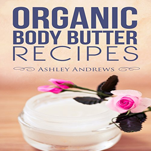 Organic Body Butter Recipes audiobook cover art