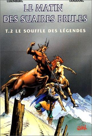 Le Matin des suaires brûlés, tome 2 : Le souffle des légendes