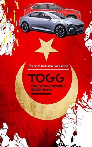 Das erste türkische Volksauto TOGG: Die ultimative Ratgeber | Infobuch, Fahrzeugdaten, Wichtige Ereignisse und Produktionsstart