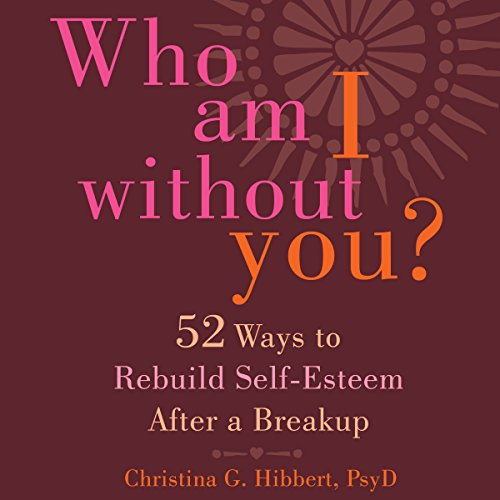 Who Am I Without You?     Fifty-Two Ways to Rebuild Self-Esteem After a Breakup              By:                                                                                                                                 Christina G. Hibbert PsyD                               Narrated by:                                                                                                                                 Rebecca Roberts                      Length: 4 hrs and 37 mins     Not rated yet     Overall 0.0