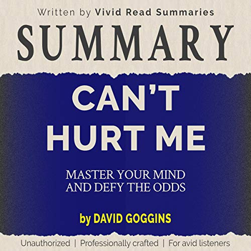 Summary: Can't Hurt Me - Master Your Mind and Defy the Odds by David Goggins Titelbild