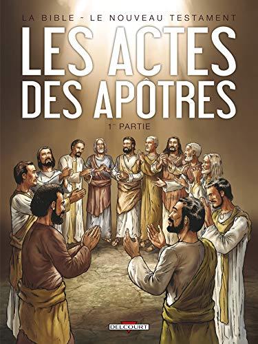 La Bible - Le Nouveau Testament - Les Actes des Apôtres T1