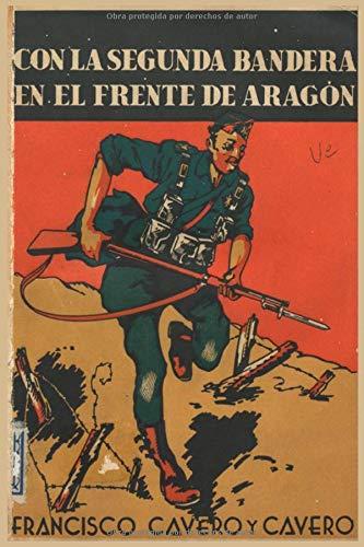 Con la segunda bandera en el frente de Aragón: Memorias de un alférez provisional