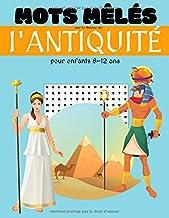 Mots mêlés sur le thème de l'antiquité pour enfants 8-12 ans: 40 grilles de mots cachés avec solutions sur l'histoire : ég...