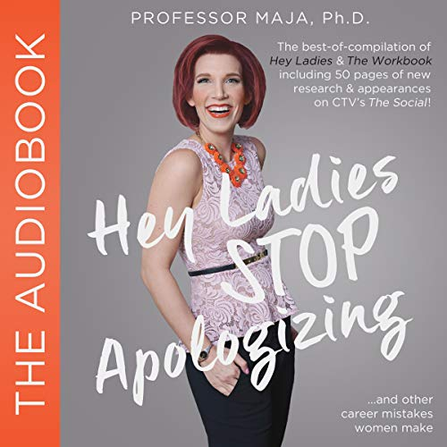 Hey Ladies, Stop Apologizing...and Other Career Mistakes Women Make: New 2017-2018 Edition  By  cover art