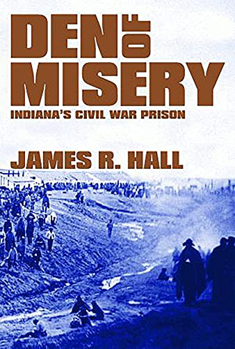 Den of Misery: Indiana's Civil War Prison (English Edition)