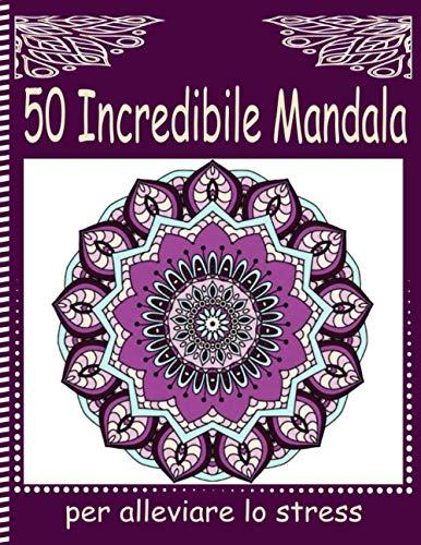 50 Incredibile Mandala per alleviare lo stress: Fantastici 50 Disegni e Motivi Rilassanti contro lo Stress, Serie di Libri da Colorare per Adulti