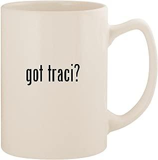 got traci? - White 14oz Ceramic Statesman Coffee Mug Cup