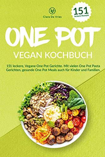 One Pot vegan Kochbuch: 151 leckere, vegane One Pot Gerichte. Mit vielen One Pot Pasta Gerichten, gesunde One Pot Meals auch für Kinder und Familien.