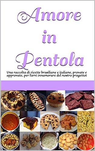 Amore in Pentola: Una raccolta di ricette brasiliane e italiane, provate e approvate, per farvi innamorare del nostro progetto!