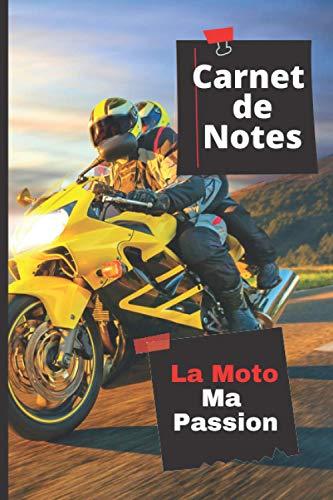 Carnet De Notes La Moto Ma Passion: Journal à remplir pour les passionnés de bécane.Cahier de 100 pages lignées et décorées. cadeau idéal pour les anniversaires et fêtes de fin d'année.