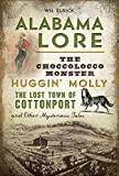Alabama Lore: The Choccolocco Monster, Huggin  Molly, the Lost Town of Cottonport and Other Mysterious Tales (American Legends)