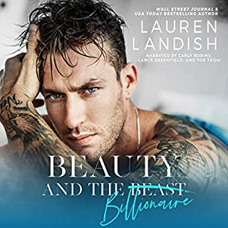 Beauty and the Billionaire     A Dirty Fairy Tale              By:                                                                                                                                 Lauren Landish                               Narrated by:                                                                                                                                 Tor Thom,                                                                                        Lance Greenfield,                                                                                        Carly Robins                      Length: 10 hrs and 56 mins     105 ratings     Overall 4.4