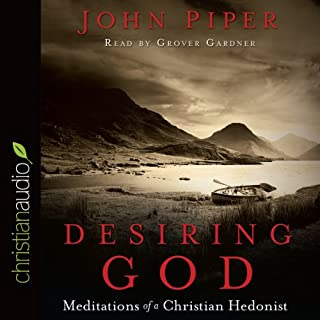 Desiring God     Meditations of A Christian Hedonist              Written by:                                                                                                                                 John Piper                               Narrated by:                                                                                                                                 Grover Gardner                      Length: 12 hrs and 21 mins     8 ratings     Overall 4.4