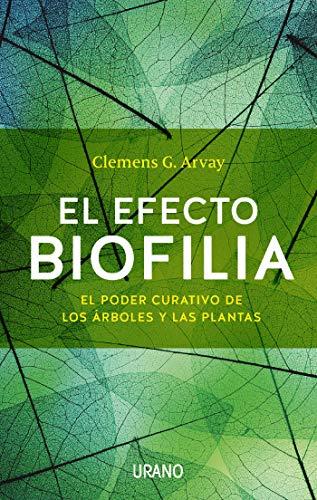 El efecto Biofilia: El poder curativo de los árboles y las plantas (Entorno y bienestar) (Spanish Edition)