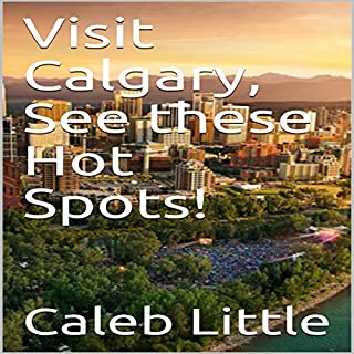 Visit Calgary, See These Hot Spots! cover art