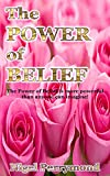 The Power of Belief: The Power of Belief is more powerful than anyone can imagine! (English Edition)