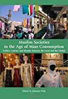 Muslim Societies in the Age of Mass Consumption: Politics, Culture and Identity Between the Local and the Global