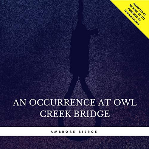 An Occurrence at Owl Creek Bridge                   By:                                                                                                                                 Ambrose Bierce                               Narrated by:                                                                                                                                 Michael Scott                      Length: 23 mins     Not rated yet     Overall 0.0