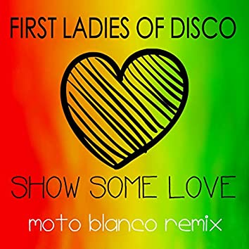 First Ladies of Disco, Show Some Love (Moto Blanco Remix)