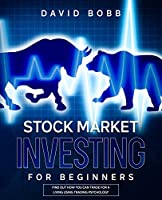 Stock Market Investing For Beginners: Find Out How You Can Trade For A Living Using Trading Psychology