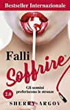 Falli Soffrire 2.0: Gli Uomini Preferiscono Le Stronze / Why Men Love Bitches - Italian Edition