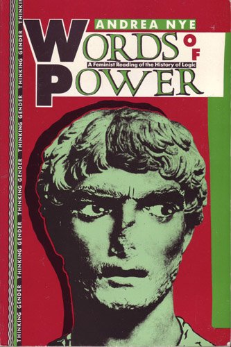 Words of Power: A Feminist Reading of the History of Logic (Thinking Gender)