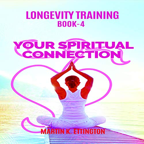 Longevity Training, Book 4: Your Spiritual Connection audiobook cover art