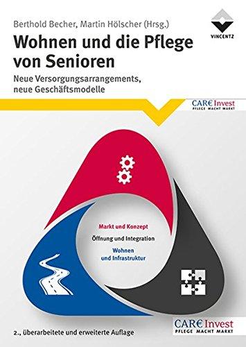 Wohnen und die Pflege von Senioren: Neue Versorgungsarrangements, neue Geschäftsmodelle (Altenheim)