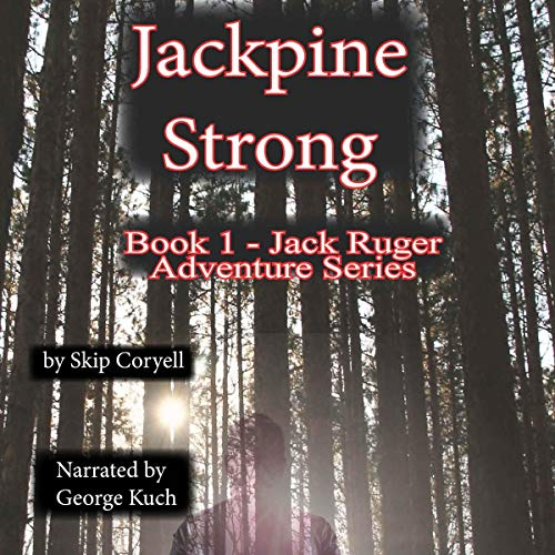Jackpine Strong     The Jack Ruger Adventure Series, Book 1              By:                                                                                                                                 Skip Coryell                               Narrated by:                                                                                                                                 George Kuch                      Length: 6 hrs and 24 mins     Not rated yet     Overall 0.0