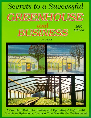 Compare Textbook Prices for Secrets to a Successful Greenhouse and Business : A Complete Guide to Starting and Operating a High-Profit Business That Benefits the Environment 4th Edition ISBN 9780962867804 by Ted M. Taylor