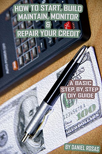 How to Start, Build, Maintain, Monitor & Repair Your Credit.: A step by step DIY Guide (English Edition)