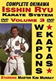 The Complete Okinawa Isshin Ryu Karate System, Volume 3, The 7 Required Bo And Sai Weapons Katas of Isshin Ryu!
