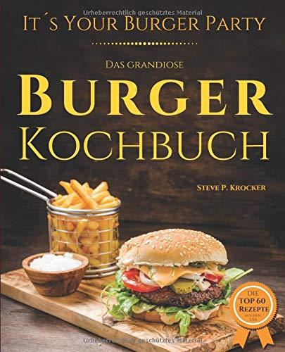 It's your Burger Party - das grandiose Burger Kochbuch: Von Pulled Pork bis Chickenburger - Genial einfache Rezepte für Burger, Buns und Beilagen