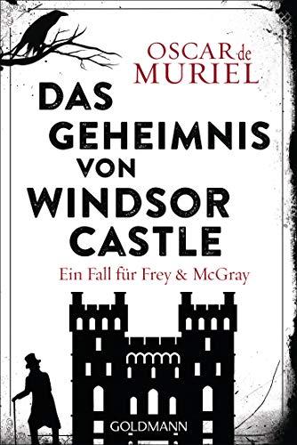 Das Geheimnis von Windsor Castle: Ein Fall für Frey und McGray 6
