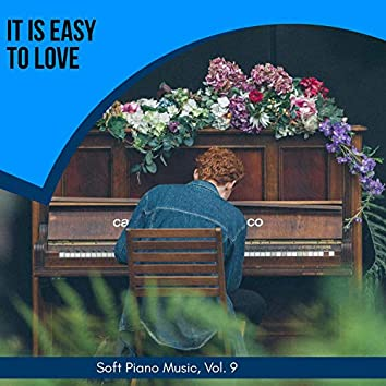 It Is Easy To Love - Soft Piano Music, Vol. 9